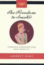 Freedom to Smoke: Tobacco Consumption And Identity (Studies on the History of