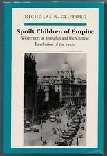 Spoilt Children of Empire: Westerners in Shanghai and the Chinese Revolution of