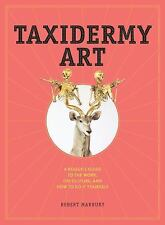 Taxidermy Art: A Rogue's Guide to the Work, the Culture, and How to Do It Yourse