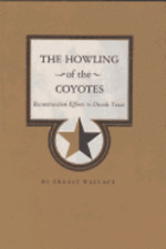 The Howling of the Coyotes: Reconstruction Efforts to Divide Texas by Wallace