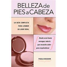 Belleza de Pies A Cabeza: La Guia Completa Para Lograr su Look Ideal (Paperback