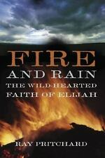 Fire and Rain: The Wild-Hearted Faith of Elijah by Pritchard, Ray