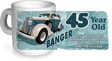 Funny 45 Year Old Banger Classic Car Motif for 45th Birthday CERAMIC Coffee MUG