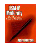 DSM-IV Made Easy : The Clinician's Guide to Diagnosis by James Morrison...