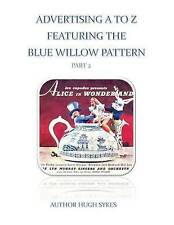 NEW Advertising A To Z Featuring The Blue Willow Pattern Part 2 by Hugh Sykes