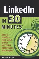 LinkedIn In 30 Minutes: How to create a rock-solid LinkedIn profile and build