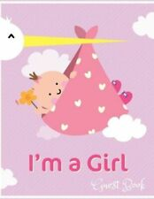 I'm a Girl Guest Book: Baby Shower Guest Book Sign In/Guest Registry with G...