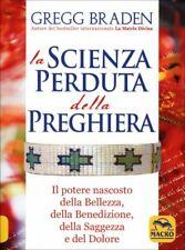 LIBRO LA SCIENZA PERDUTA DELLA PREGHIERA - GREGG BRADEN