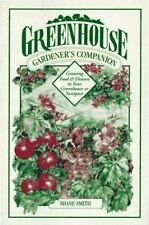 Greenhouse Gardener's Companion: Growing Food & Flowers in Your Greenh-ExLibrary