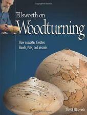 Ellsworth on Woodturning: How a Master Creates Bowls Pots and Vessels NEW BOOK