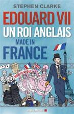 Edouard VII un roi anglais made in France Clarke  Stephen Neuf Livre