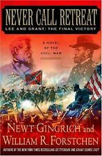Never Call Retreat: Lee and Grant: The Final Victory: A Novel of the Civil War (