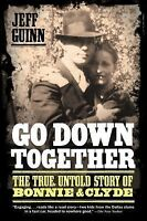 Go Down Together: The True, Untold Story of Bonnie and Clyde, Jeff Guinn, Good B
