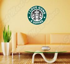 "I Love Guns And Coffee Starbucks Funny Wall Sticker Room Interior Decor 22""X22"""