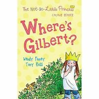 WHERE'S GILBERT? (the Not So Little Princess) / TONY ROSS	9781783445233