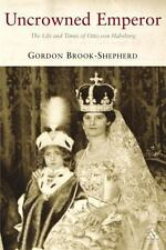 Uncrowned Emperor: The Life and Times of Otto von Habsburg, Brook-Shepherd, Gord