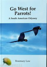 GO WEST FOR PARROTS - A SOUTH AMERICAN ODYSSEY BY ROSEMARY LOW
