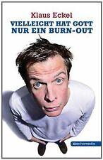 Vielleicht hat Gott nur ein Burn-out von Eckel, Klaus | Buch | Zustand gut