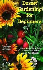 Desert Gardening for Beginners : How to Grow Vegetables, Flowers and Herbs in...