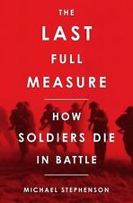 The Last Full Measure : How Soldiers Die in Battle NEW 1ST ED RARE