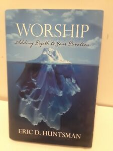 Worship : Adding Depth to Your Devotion by Eric D. Huntsman (2016, Hardcover)