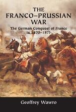 The Franco-Prussian War: The German Conquest Of France In 1870-1871: By Geoff...