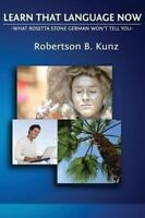 What Rosetta Stone German Won't Tell You : Learn That Language Now, Paperback...
