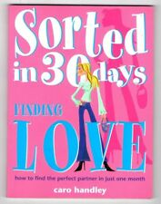 FINDING LOVE ~ Caro Handley ~ SORTED IN 30 DAYS