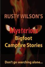 Rusty Wilson's Mysterious Bigfoot Campfire Stories (Paperback or Softback)