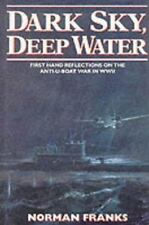 DARK SKY, DEEP WATER: First Hand Reflections of the Anti-U-Boat War in Europe in