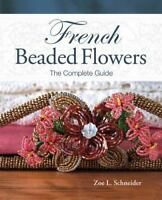 French Beaded Flowers - The Complete Guide , Schneider, Zoe L.