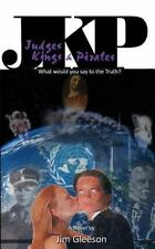 Judges Kings and Pirates : What Would You Say to the Truth? by Jim Gleeson...