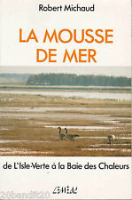 LA MOUSSE DE MER ILSLE-VERTE BAIE DES CHALEURS ROBERT MICHAUD LEMEAC 1985
