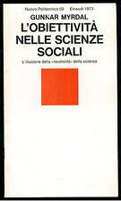 MYRDAL GUNNAR L'OBIETTIVITA' NELLE SCIENZE SOCIALI EINAUDI 1973 SOCIOLOGIA