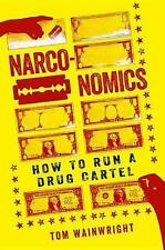NEW Narconomics: How to Run a Drug Cartel by Tom Wainwright