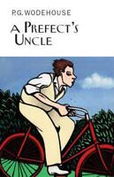 A Prefect's Uncle by Sir P G Wodehouse, NEW Book, FREE & FAST Delivery, (Hardcov