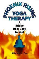 Phoenix Rising Yoga Therapy : A Bridge from Body to Soul by Michael Lee...