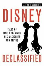 Disney Declassified : Tales of Real Life Disney Scandals, Sex, Accidents and...