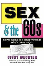 Sex the 60s How to Survive As A Senior by Cissy Wechter (2006, Paperback)