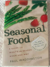 Seasonal Food: A guide to what's in season when and why By Paul Waddington NEW