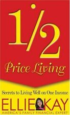 1/2 Price Living: Secrets to Living Well on One Income by Ellie Kay