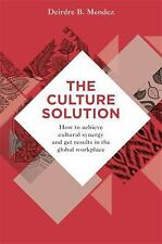 The Culture Solution: How to Achieve Cultural Synergy and Get Results in the Glo