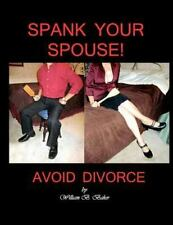 Spank Your Spouse! Avoid Divorce : Avoid Divorce by William Baker (2012,...