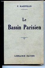 LE BASSIN PARISIEN ET LES ENVIRONS DE PARIS - Paul Kaeppelin