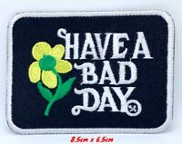 Have A Bad Day Patch Iron On Embroidered Patch Badge Floral Vintage #1083