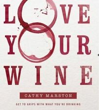 NEW Love Your Wine: Get to grips with what you are drinking by Cathy Marston