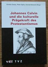 Johannes Calvin und die kulturelle Prägekraft des Protestantismus * 2012