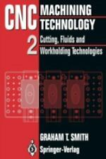 CNC Machining Technology Vol. II : Cutting, Fluids and Workholding...