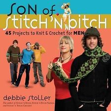 Son of a Stitch 'n Bitch: 45 Projects to Knit and Crochet for Men Stoller, Debbi