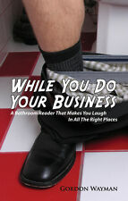 AUTOGRAPHED While You Do Your Business: A Bathroom Reader  By Gordon Wayman